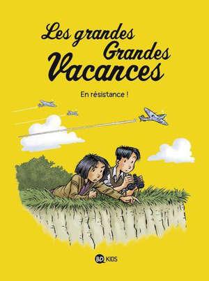 Les grandes grandes vacances. Volume 4, En résistance !