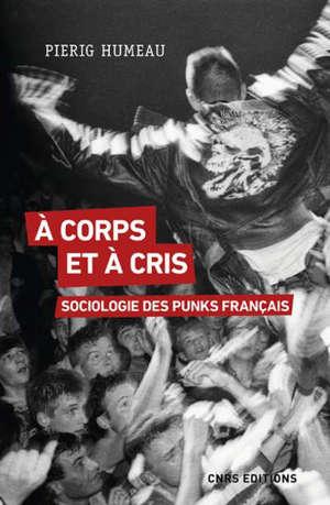 A corps et à cris : sociologie des punks français