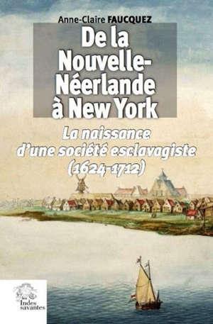 De la Nouvelle-Néerlande à New York : la naissance d'une société esclavagiste (1624-1712)