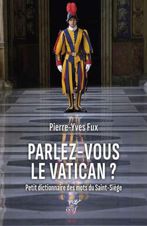 Parlez-vous le Vatican ? : petit dictionnaire des mots du Saint-Siège