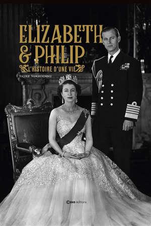 Elizabeth & Philip : l'histoire d'une vie