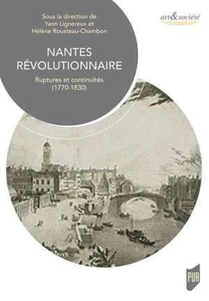 Nantes révolutionnaire : ruptures et continuités (1770-1830)