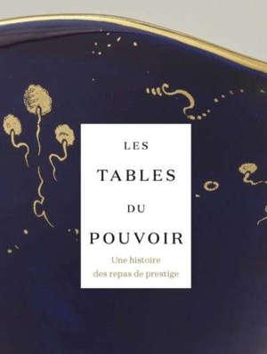 Les tables du pouvoir : une histoire des repas de prestige
