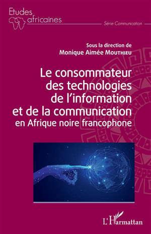 Le consommateur des technologies de l'information et de la communication en Afrique noire francophone