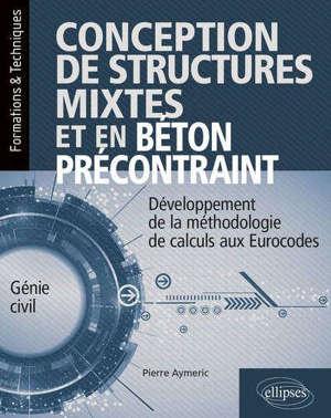 Conception de structures mixtes et en béton précontraint : développement de la méthodologie de calculs aux Eurocodes