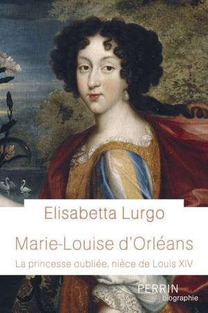 Marie-Louise d'Orléans : la princesse oubliée, nièce de Louis XIV