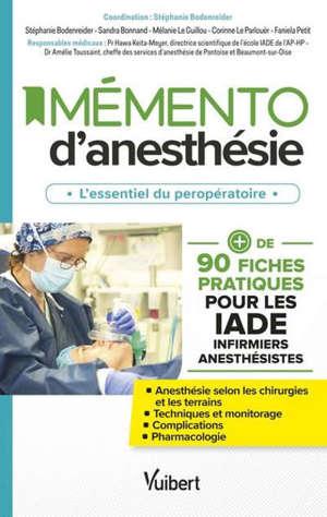 Mémento d'anesthésie : l'essentiel du peropératoire : + de 90 fiches pratiques pour les IADE infirmiers anesthésistes