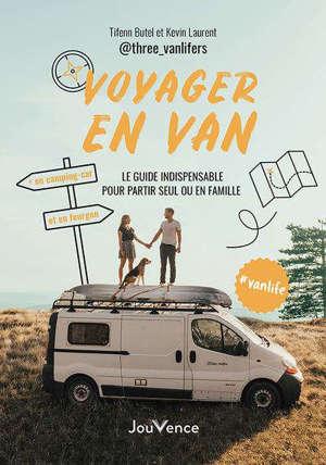 Voyager en van : le guide indispensable pour partir seul ou en famille : en camping-car et en fourgon