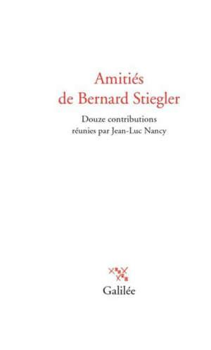 Amitiés de Bernard Stiegler
