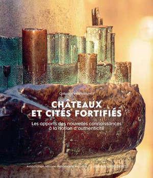 Châteaux et cités fortifiés : les apports des nouvelles connaissances à la notion d'authenticité : colloque international organisé du 27 au 29 septembre 2018 à la cité de Carcassonne (France)