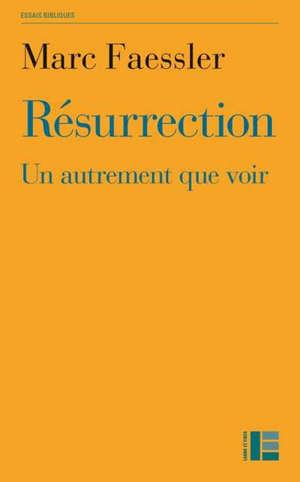 Résurrection : un autrement que voir