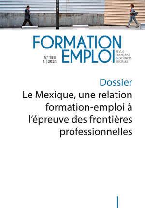 Formation emploi, n° 153. Le Mexique, une relation formation-emploi à l'épreuve des frontières professionnelles