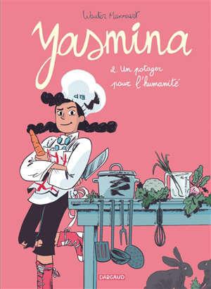 Yasmina. Volume 2, Un potager pour l'humanité
