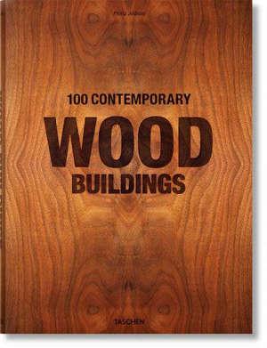 100 contemporary wood buildings = 100 zeitgenössische Holzbauten = 100 bâtiments contemporains en bois