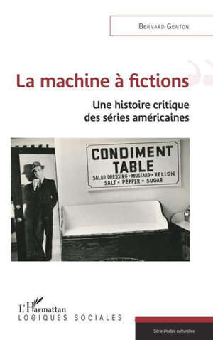 La machine à fictions : une histoire critique des séries américaines
