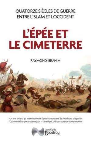 L'épée et le cimeterre : quatorze siècles de guerre entre l'islam et l'Occident