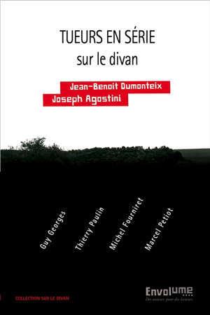 Tueurs en série : Michel Fourniret, Guy Georges, Thierry Paulin, Marcel Petiot