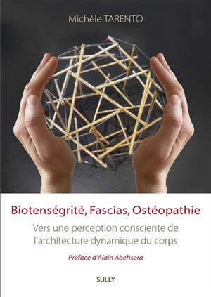 Biotenségrité, fascias, ostéopathie : vers une perception consciente de l'architecture dynamique du corps
