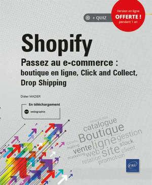 Shopify : passez au e-commerce : boutique en ligne, click and collect, drop shipping
