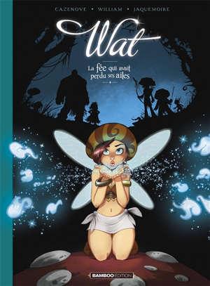 Wat. Volume 1, La fée qui avait perdu ses ailes