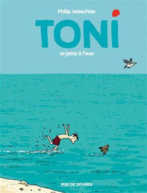 Toni. Volume 2, Toni se jette à l'eau