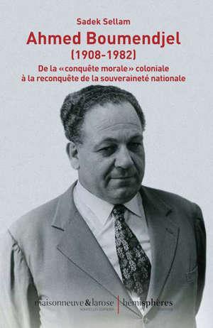 Ahmed Boumendjel (1908-1982) : de la conquête morale coloniale à la reconquête de la souveraineté nationale