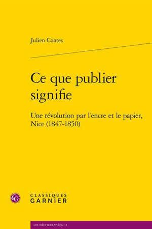 Ce que publier signifie : une révolution par l'encre et le papier, Nice (1847-1850)
