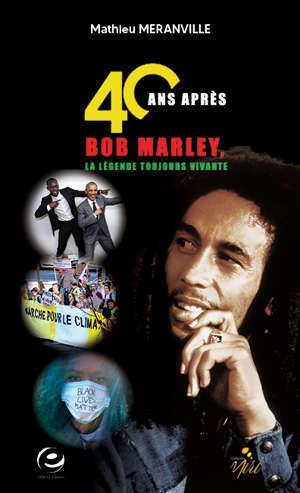 40 ans après, Bob Marley, la légende toujours vivante