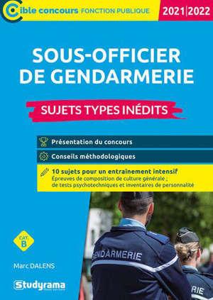 Sous-officier de gendarmerie : catégorie B : sujets types inédits, 2021-2022