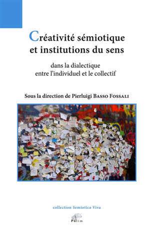 Créativité sémiotique et institutions du sens dans la dialectique entre l'individuel et le collectif