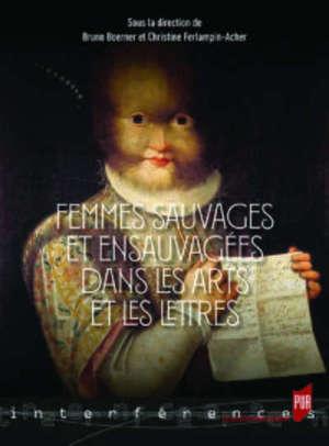 Femmes sauvages et ensauvagées dans les arts et les lettres : Moyen Age-XXIe siècle