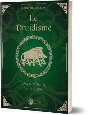 Le druidisme : une spiritualité sans dogme