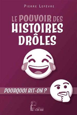 Le pouvoir des histoires drôles : pourquoi rit-on ?