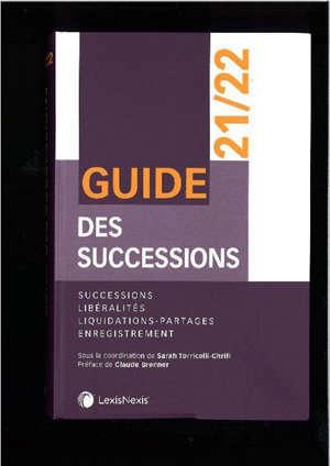 Guide des successions 2021-2022 : successions, libéralités, liquidations-partages, enregistrement