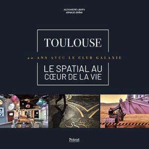 Toulouse, le spatial au coeur de la vie : 20 ans avec le club Galaxie
