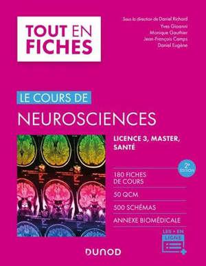 Le cours de neurosciences : 190 fiches, 70 QCM, 450 schémas, focus biomédicaux : licence 3, master, médecine