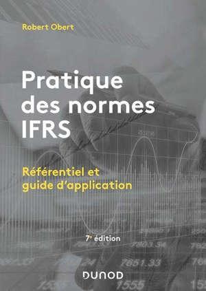 Pratique des normes IFRS : référentiel et guide d'application
