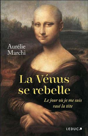 La Vénus se rebelle : le jour où je me suis rasé la tête