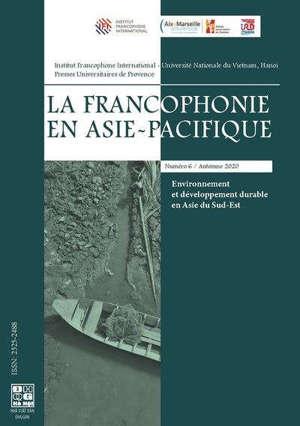 La francophonie en Asie-Pacifique, n° 6. Environnement et développement durable en Asie du Sud-Est
