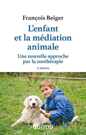 L'enfant et la médiation animale : une nouvelle approche par la zoothérapie