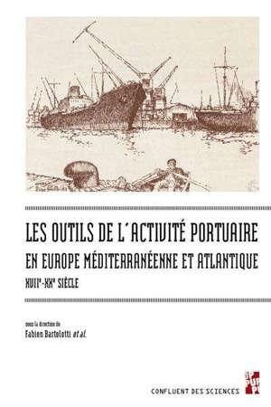 Les outils de l'activité portuaire en Europe méditerranéenne et atlantique : XVIIe-XXe siècle