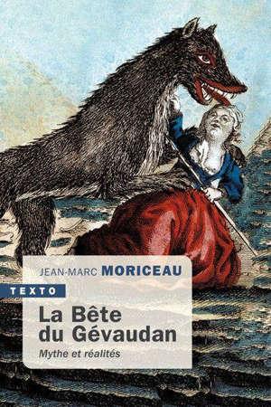 La bête du Gévaudan : 1764-1767 : mythe et réalités