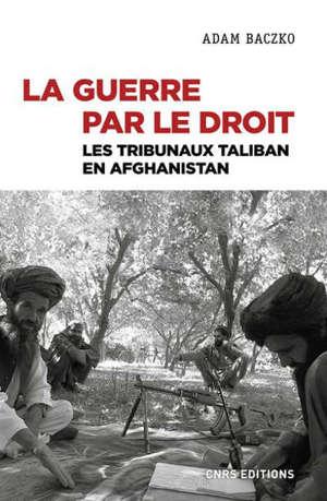 La guerre par le droit : les tribunaux taliban en Afghanistan