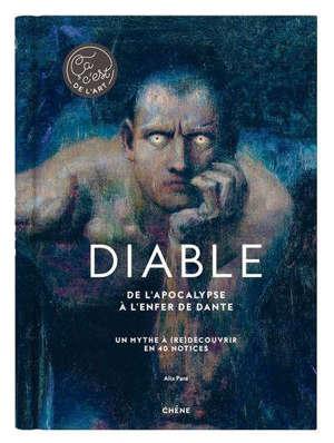 Diable : de l'Apocalypse à L'enfer de Dante : un myhte à (re)découvrir en 40 notices