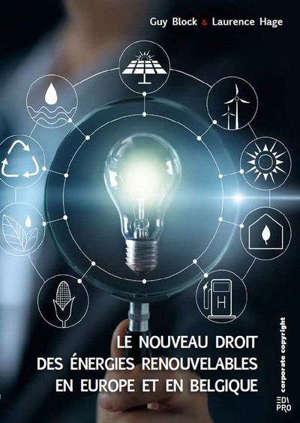 Le nouveau droit des énergies renouvelables en Europe et en Belgique