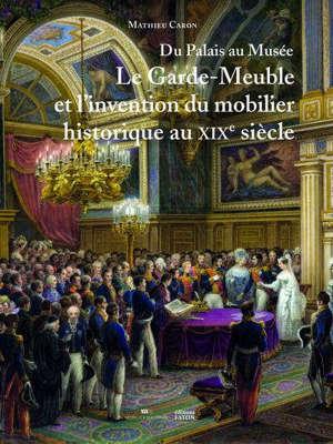 Du palais au musée : le Garde-Meuble et l'invention du mobilier historique au XIXe siècle