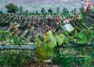 Paysages inattendus : Cahors... des vignes et des hommes