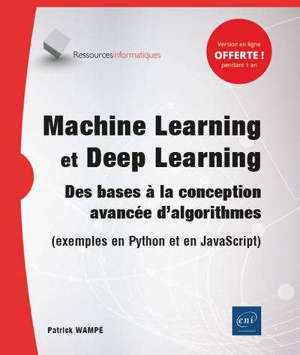 Machine learning et deep learning : des bases à la conception avancée d'algorithmes (exemples en Python et en JavaScript)