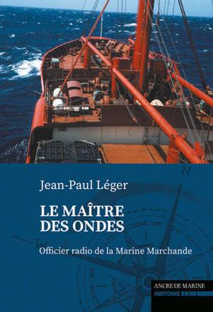 Le maître des ondes : officier radio de la marine marchande