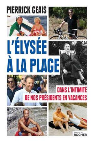L'Elysée à la plage : dans l'intimité de nos présidents en vacances